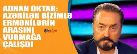 Adnan Oktar: Azərilər bizimlə ermənilərin arasını vurmağa çalışdı-VİDEO
